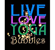 Live Love Yoga BUBBLES! Photographic Print