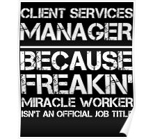 CLIENT SERVICES MANAGER BECAUSE FREAKIN' MIRACLE WORKER ISN'T AN OFFICIAL JOB TITLE Poster