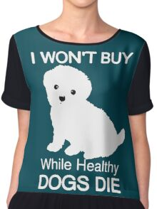 I won't buy while healthy Dogs Die Chiffon Top