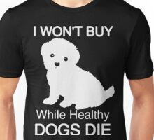 I won't buy while healthy Dogs Die Unisex T-Shirt