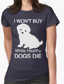 I won't buy while healthy Dogs Die Womens Fitted T-Shirt
