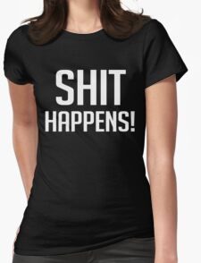 Shit Happens - Funny Gag T Shirt Womens Fitted T-Shirt