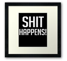 Shit Happens - Funny Gag T Shirt Framed Print