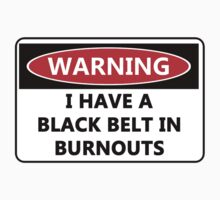 Warning - I have a black belt in burnouts by PuppaBear27