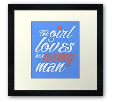 This girl loves her army man awesome patriotic funny t-shirt Framed Print