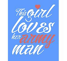This girl loves her army man awesome patriotic funny t-shirt Photographic Print