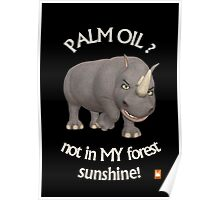 PALM OIL? not in MY forest! series - rhino 1 Poster