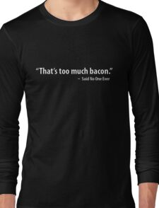 THAT'S TOO MUCH BACON Funny Humor Breakfast Eggs Meat Lovers Tee New Long Sleeve T-Shirt