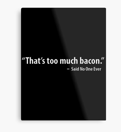 THAT'S TOO MUCH BACON Funny Humor Breakfast Eggs Meat Lovers Tee New Metal Print
