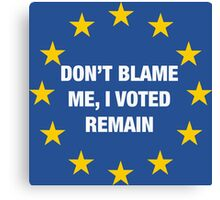 Don't Blame me, I voted remain PHONE CASE Canvas Print
