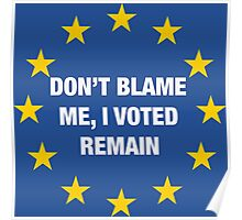 Don't Blame me, I voted remain PHONE CASE Poster