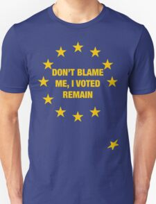 Don't Blame me, I voted remain.  Unisex T-Shirt