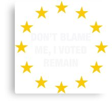 Don't Blame me, I voted remain pocket Canvas Print