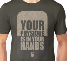 Your Physique Is In Your Hands. – Gym Motivational Quotes Unisex T-Shirt