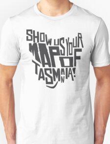 Show Us Your Map of Tasmania! - Black Unisex T-Shirt