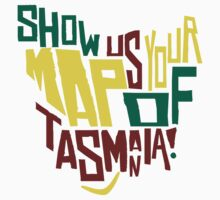 Show Us Your Map of Tasmania! by Charles Flanagan