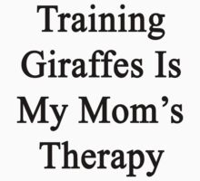 Training Giraffes Is My Mom's Therapy by supernova23