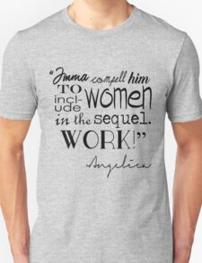 """Imma compell him to include women in the sequel. WORK!"" Unisex T-Shirt"