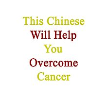 This Chinese Will Help You Overcome Cancer  Photographic Print