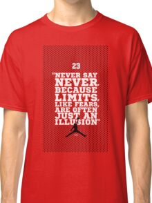 """Never Say Never, Because Limits, Like Fears, Are Often Just An Illusion."" – Sports Inspirational Quotes Classic T-Shirt"