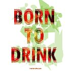 Born to Drink by Ivan Bruffa