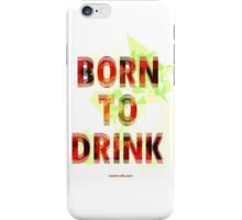 Born to Drink iPhone Case/Skin