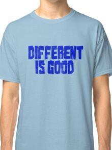 Different is good  Classic T-Shirt