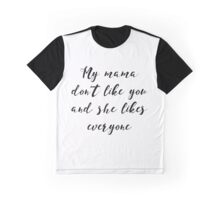 Justin Bieber - My Mama Don't Like You She And Likes everyone Graphic T-Shirt