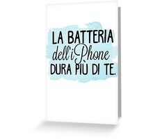 La batteria dell'iPhone dura più di te. Greeting Card