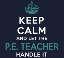 Keep Calm - PE Teacher! by onyxdesigns