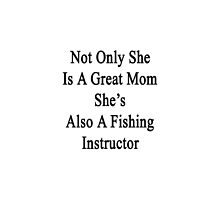 Not Only She Is A Great Mom She's Also A Fishing Instructor by supernova23