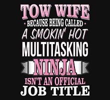 Truck - Tow Wife Because Being Called A Smokin Hot Unisex T-Shirt