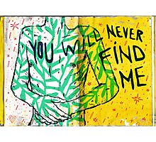 you will never find me Photographic Print