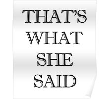 funny t-shirt , That's what she said Poster