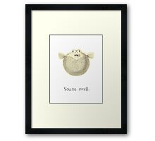 You're Swell Pufferfish Framed Print
