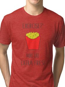 Exercise? More Like Extra Fries!  Tri-blend T-Shirt