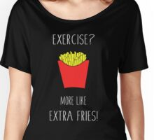 Exercise? More Like Extra Fries! (Version 2) Women's Relaxed Fit T-Shirt