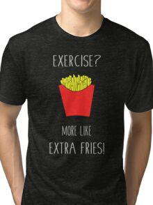 Exercise? More Like Extra Fries! (Version 2) Tri-blend T-Shirt