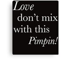 Love dont mix with this pimpin Canvas Print
