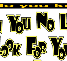 Grown up how do you know? Sticker