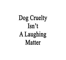 Dog Cruelty Isn't A Laughing Matter  by supernova23