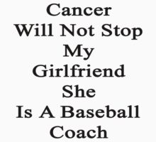 Cancer Will Not Stop My Girlfriend She Is A Baseball Coach by supernova23