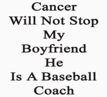 Cancer Will Not Stop My Boyfriend He Is A Baseball Coach by supernova23