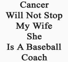 Cancer Will Not Stop My Wife She Is A Baseball Coach by supernova23