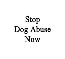 Stop Dog Abuse Now by supernova23
