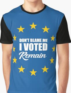 Don't blame me , I voted Remain Graphic T-Shirt