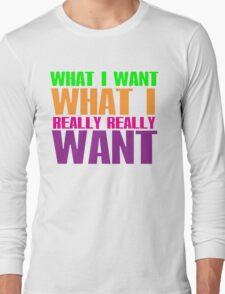 I'll tell what I want.... Long Sleeve T-Shirt