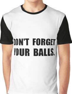 Do Not Forget Your Balls Graphic T-Shirt