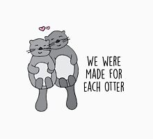 We were made for each otter Unisex T-Shirt