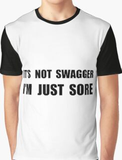 Not Swagger Just Sore Graphic T-Shirt